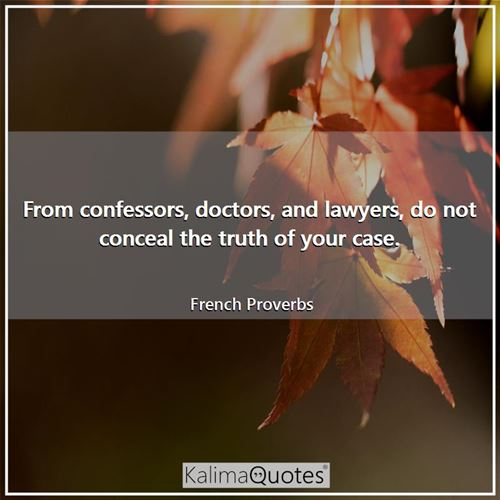 From confessors, doctors, and lawyers, do not conceal the truth of your case.