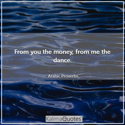 From you the money, from me the dance.