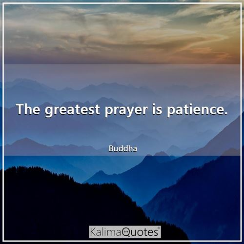 The greatest prayer is patience.