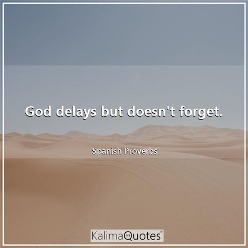 God delays but doesn't forget.