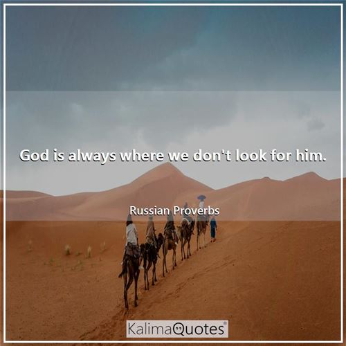 God is always where we don't look for him.