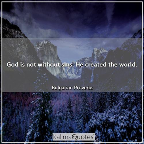 God is not without sins: He created the world.