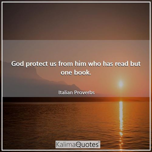 God protect us from him who has read but one book.