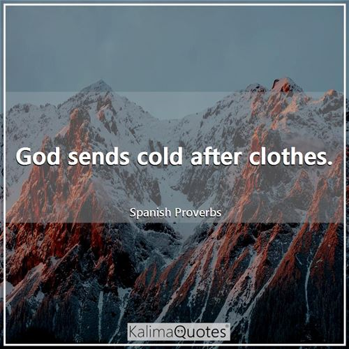 God sends cold after clothes. - Spanish Proverbs