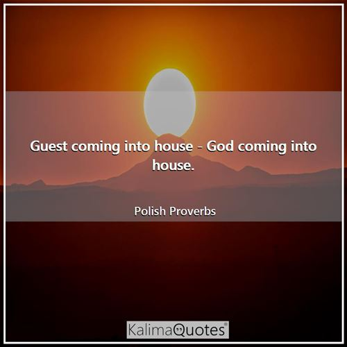 Guest coming into house - God coming into house.