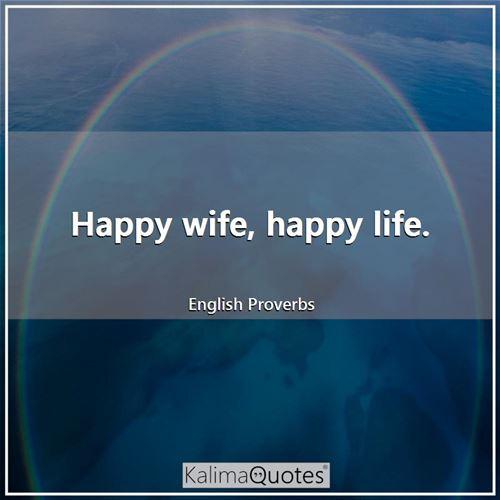 Happy wife, happy life... - KalimaQuotes