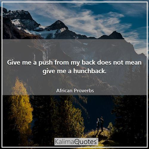 Give me a push from my back does not mean give me a hunchback.