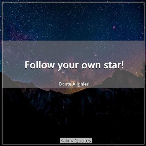 Follow your own star!