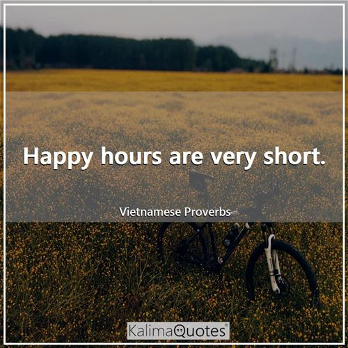 Happy hours are very short.