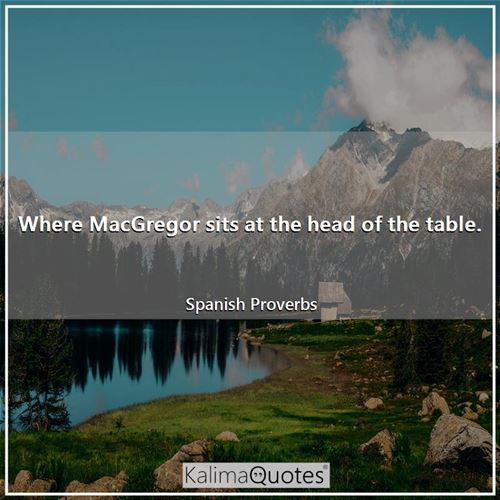 Where MacGregor sits at the head of the table.