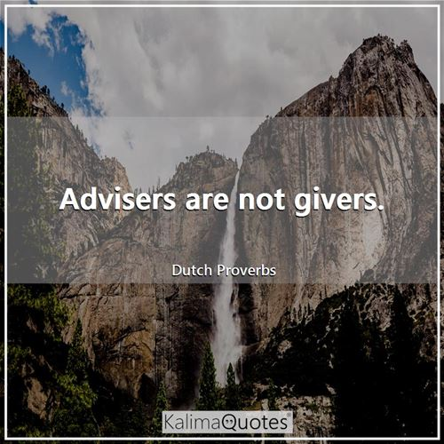 Advisers are not givers.