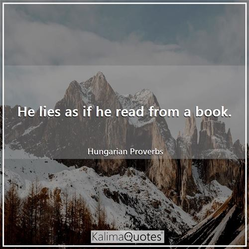 He lies as if he read from a book.