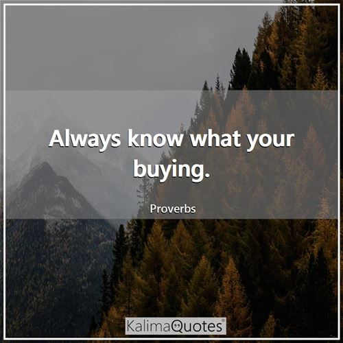 Always know what your buying.