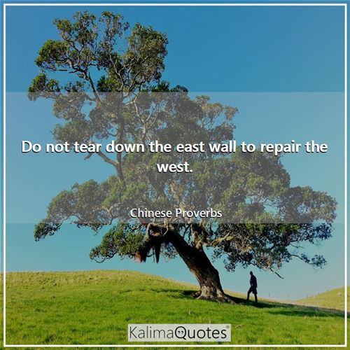Do not tear down the east wall to repair the west.