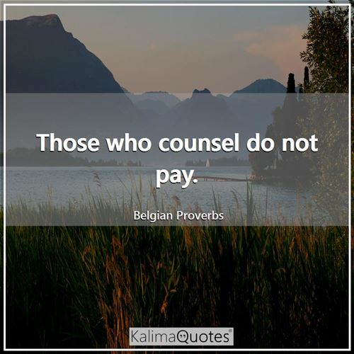 Those who counsel do not pay.
