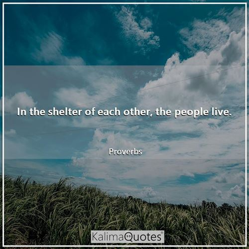 In the shelter of each other, the people live.