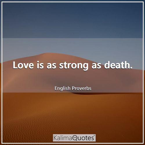 Love is as strong as death.