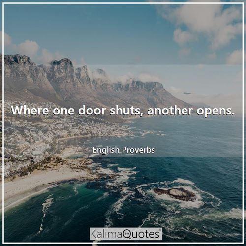 Where one door shuts, another opens.
