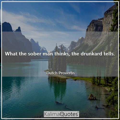 What the sober man thinks, the drunkard tells.