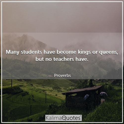 Many students have become kings or queens, but no teachers have.