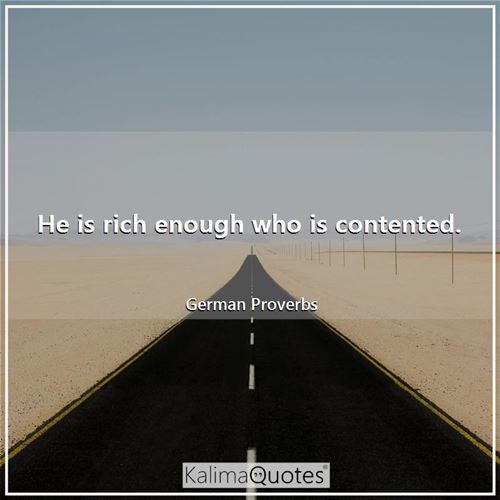 He is rich enough who is contented.