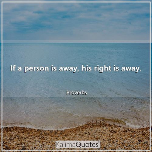 If a person is away, his right is away.
