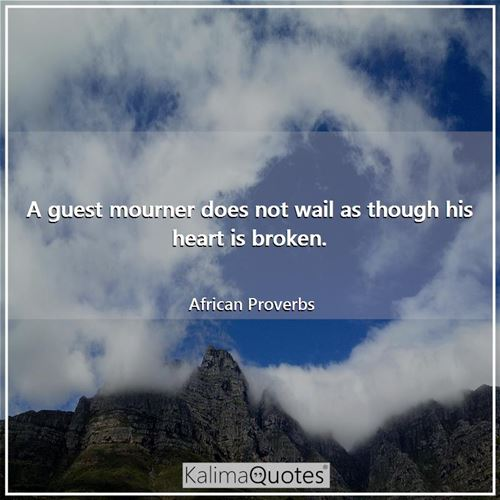 A guest mourner does not wail as though his heart is broken.