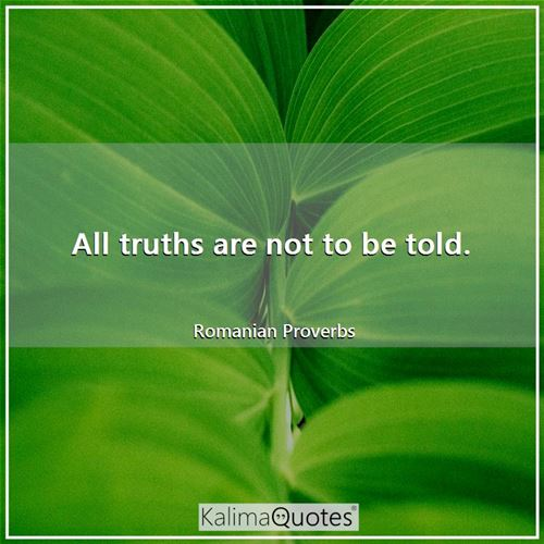 All truths are not to be told.