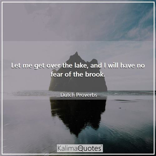 Let me get over the lake, and I will have no fear of the brook.