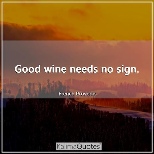 Good wine needs no sign.