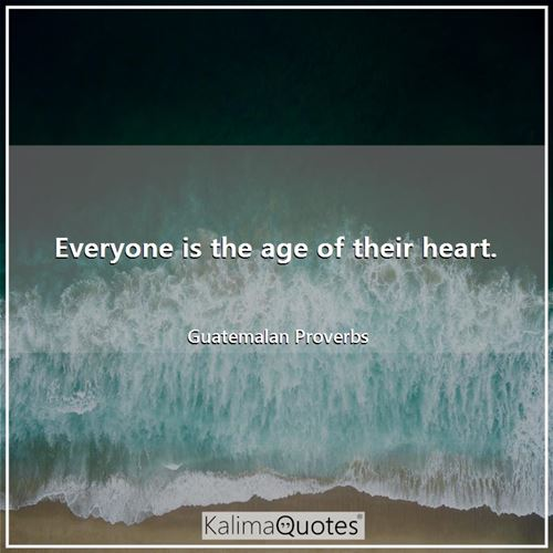 Everyone is the age of their heart.