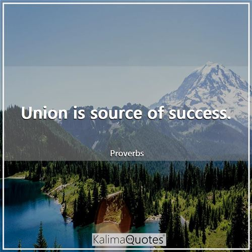 Union is source of success.