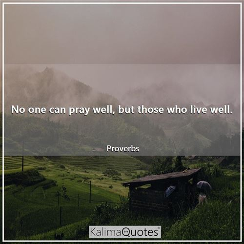 No one can pray well, but those who live well.
