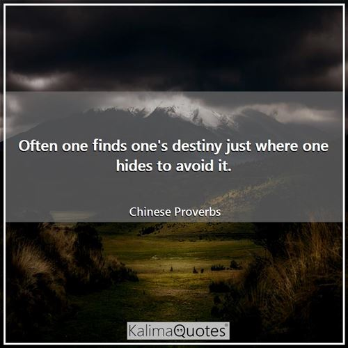 Often one finds one's destiny just where one hides to avoid it.