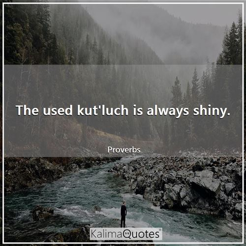 The used kut'luch is always shiny.