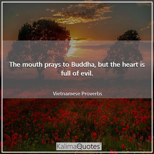 The mouth prays to Buddha, but the heart is full of evil.