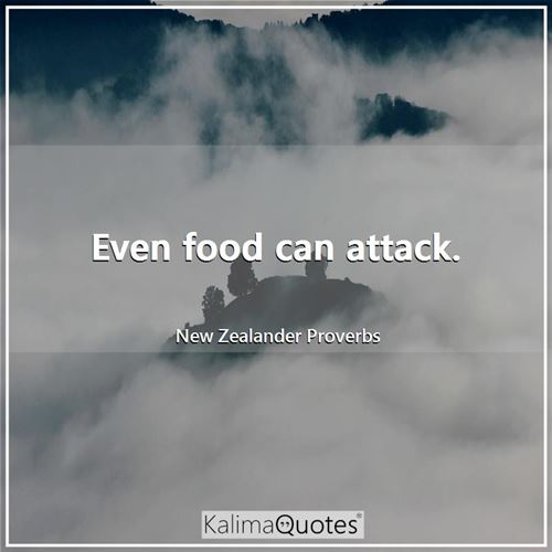 Even food can attack.