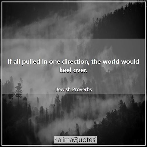 If all pulled in one direction, the world would keel over.