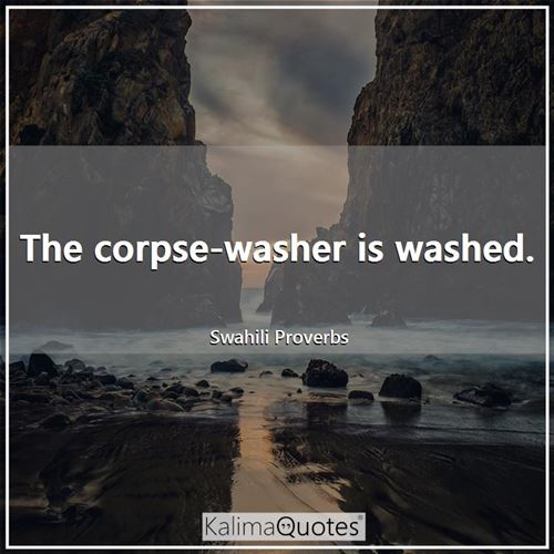 The corpse-washer is washed.