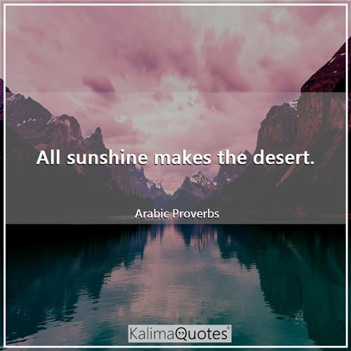 All sunshine makes the desert.