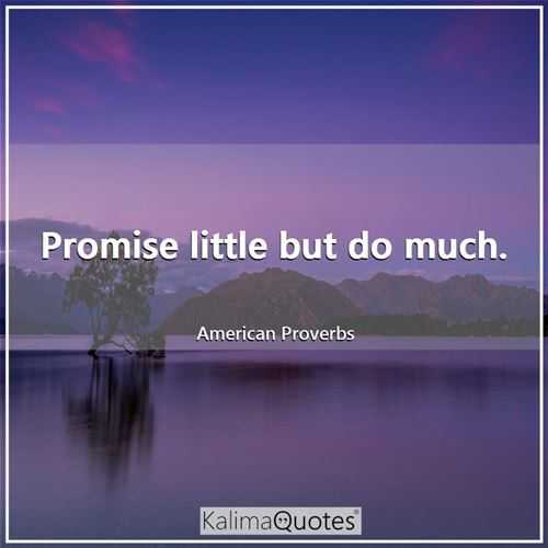 Promise little but do much.