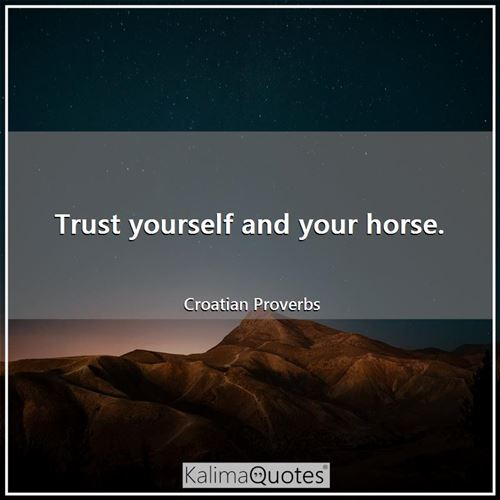 Trust yourself and your horse.