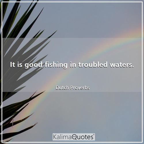 It is good fishing in troubled waters.