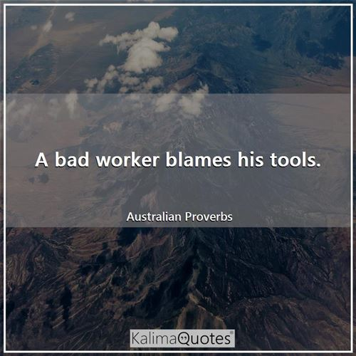 A bad worker blames his tools.