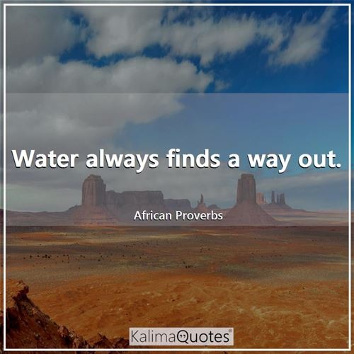 Water always finds a way out.