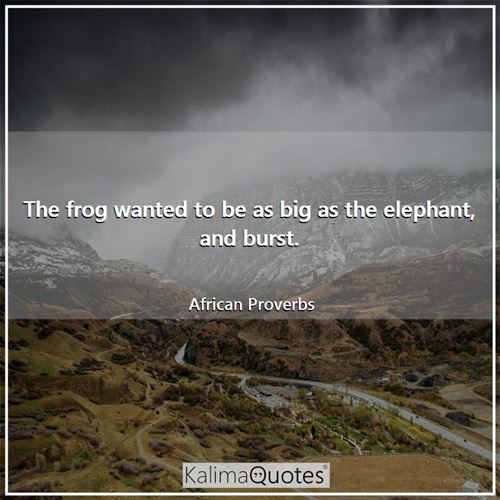The frog wanted to be as big as the elephant, and burst.