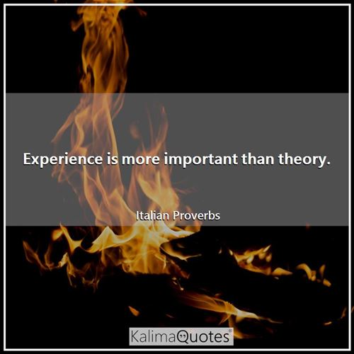 Experience is more important than theory.