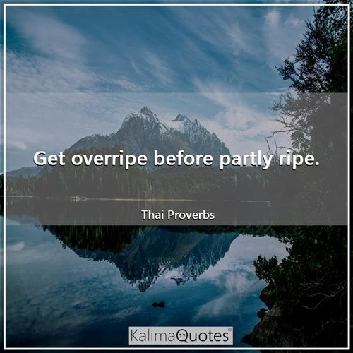 Get overripe before partly ripe.