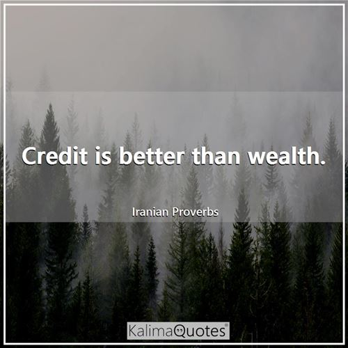 Credit is better than wealth.