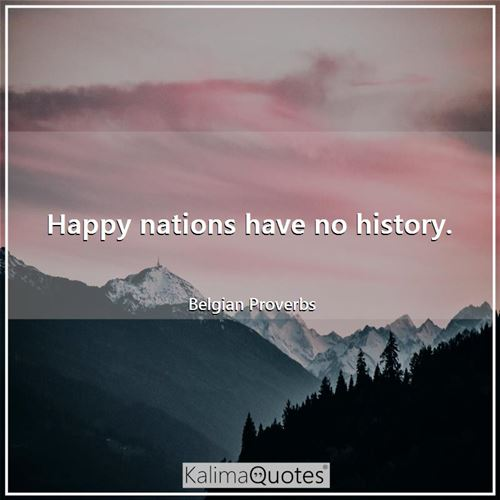 Happy nations have no history.